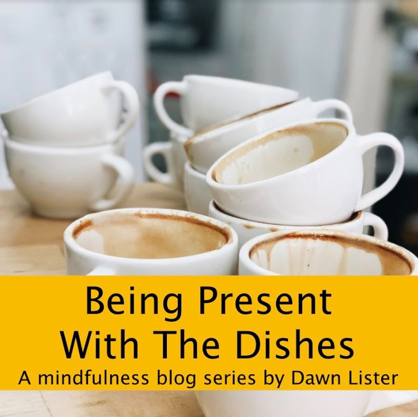 used coffee cups with banner saying 'being present with the dishes: a mindfulness series by Dawn Lister'